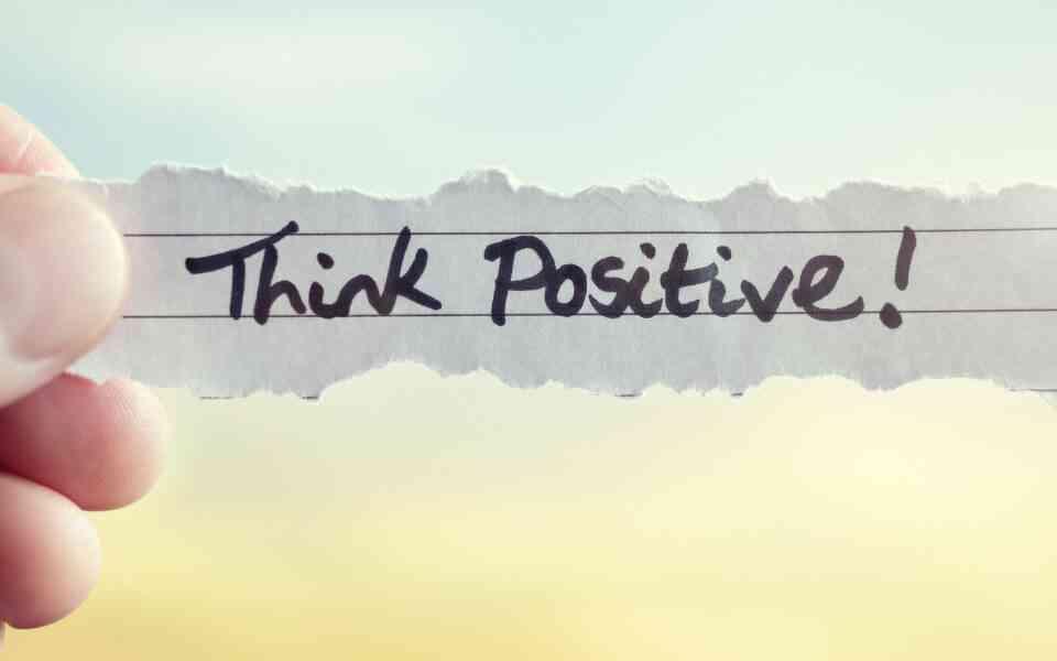 θετική σκέψη, αισιοδοξία, θετικός τρόπος σκέψης, πως να γίνετε πιο αισιόδοξοι, τρόποι να καλλιεργήσετε την αισιοδοξία σας